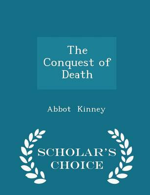 The Conquest of Death - Scholar's Choice Edition by Abbot Kinney