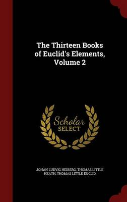 The Thirteen Books of Euclid's Elements, Volume 2 by Johan Ludvig Heiberg, Thomas Little Heath, Thomas Little Euclid