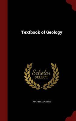 Textbook of Geology by Archibald, Sir Geikie