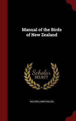 Manual of the Birds of New Zealand by Walter Lawry Buller