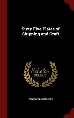 Sixty Five Plates of Shipping and Craft by Edward William Cooke