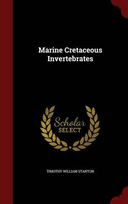 Marine Cretaceous Invertebrates by Timothy William Stanton