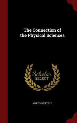 The Connection of the Physical Sciences by Mary Somerville