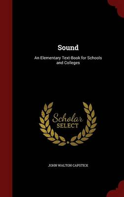 Sound An Elementary Text-Book for Schools and Colleges by John Walton Capstick