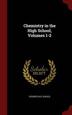 Chemistry in the High School, Volumes 1-2 by Eugene Paul Schoch