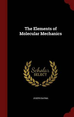 The Elements of Molecular Mechanics by Joseph Bayma