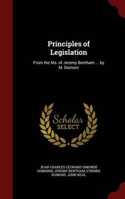 Principles of Legislation From the Ms. of Jeremy Bentham ... by M. Dumont by Jean-Charles-Leonard Simonde Sismondi, Jeremy Bentham, Etienne Dumont