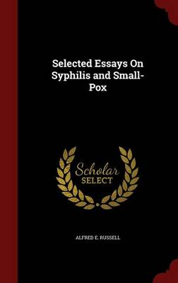 Selected Essays on Syphilis and Small-Pox by Alfred E Russell
