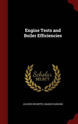 Engine Tests and Boiler Efficiencies by Jacques Buchetti, Edgar Pierce Professor of Philosophy Emeritus Charles (both of Harvard University both at Harvard Un Parsons