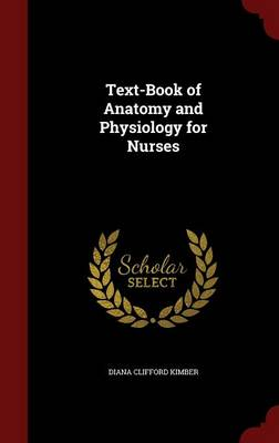 Text-Book of Anatomy and Physiology for Nurses by Diana Clifford Kimber