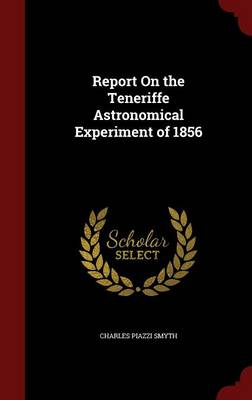 Report on the Teneriffe Astronomical Experiment of 1856 by Charles Piazzi Smyth
