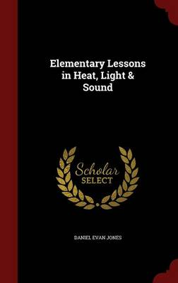 Elementary Lessons in Heat, Light & Sound by Daniel Evan Jones