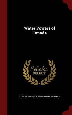 Water Powers of Canada by Canada Dominion Water Power Branch