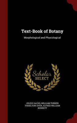 Text-Book of Botany Morphological and Physiological by Julius Sachs, William Turner Thiselton-Dyer, Alfred William Bennett