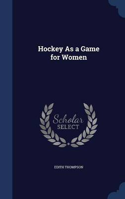 Hockey as a Game for Women by Edith Thompson