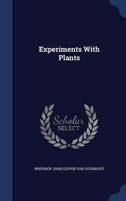 Experiments with Plants by Winthrop John Leuven Van Osterhout