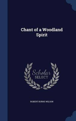Chant of a Woodland Spirit by Robert Burns Wilson