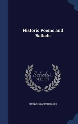 Historic Poems and Ballads by Rupert Sargent Holland
