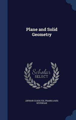 Plane and Solid Geometry by Arthur Schultze, Frank Louis Sevenoak