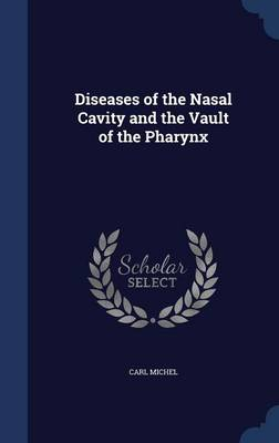 Diseases of the Nasal Cavity and the Vault of the Pharynx by Carl Michel