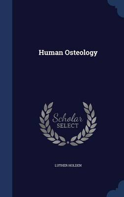 Human Osteology by Luther Holden