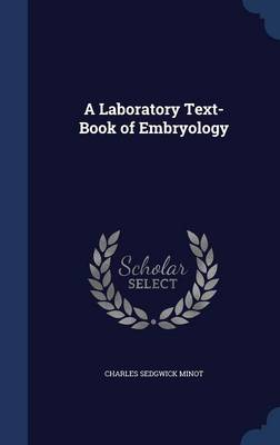 A Laboratory Text-Book of Embryology by Charles Sedgwick Minot