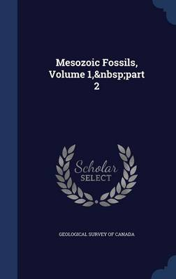 Mesozoic Fossils, Volume 1, Part 2 by Geological Survey of Canada