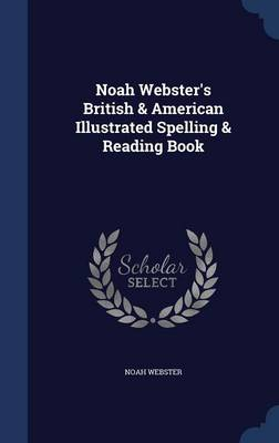 Noah Webster's British & American Illustrated Spelling & Reading Book by Noah Webster