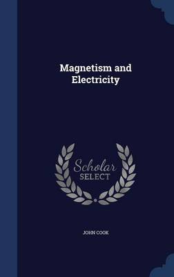 Magnetism and Electricity by John Cook