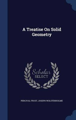 A Treatise on Solid Geometry by Percival Frost, Joseph Wolstenholme