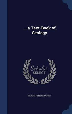 ... a Text-Book of Geology by Albert Perry Brigham