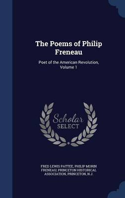 The Poems of Philip Freneau Poet of the American Revolution, Volume 1 by Fred Lewis Pattee, Philip Morin Freneau, Prince Princeton Historical Association