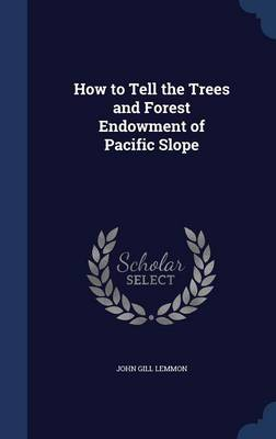 How to Tell the Trees and Forest Endowment of Pacific Slope by John Gill Lemmon