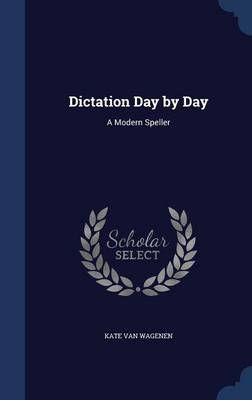 Dictation Day by Day A Modern Speller by Kate Van Wagenen