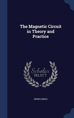 The Magnetic Circuit in Theory and Practice by Henri DuBois