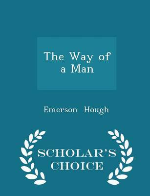 The Way of a Man - Scholar's Choice Edition by Emerson Hough
