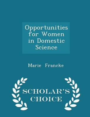 Opportunities for Women in Domestic Science - Scholar's Choice Edition by Marie Francke