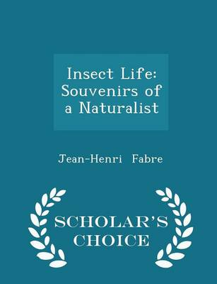 Insect Life Souvenirs of a Naturalist - Scholar's Choice Edition by Jean-Henri Fabre