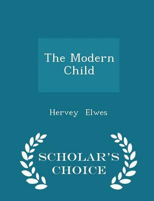 The Modern Child - Scholar's Choice Edition by Hervey Elwes