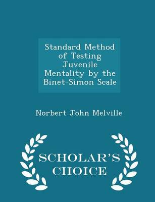 Standard Method of Testing Juvenile Mentality by the Binet-Simon Scale - Scholar's Choice Edition by Norbert John Melville