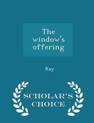 The Window's Offering - Scholar's Choice Edition by Jerald Kay