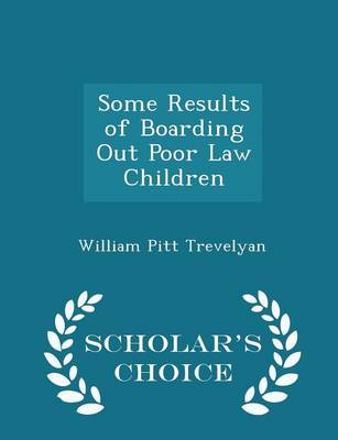 Some Results of Boarding Out Poor Law Children - Scholar's Choice Edition by William Pitt Trevelyan