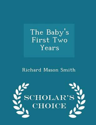 The Baby's First Two Years - Scholar's Choice Edition by Richard Mason Smith
