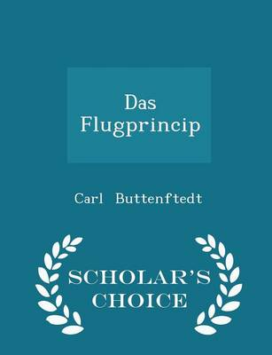 Das Flugprincip - Scholar's Choice Edition by Carl Buttenftedt