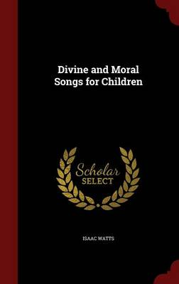 Divine and Moral Songs for Children by Isaac Watts
