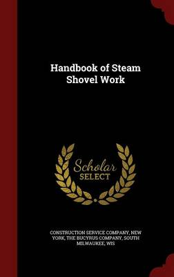 Handbook of Steam Shovel Work by New York Construction Service Company, South Milwaukee Wi The Bucyrus Company
