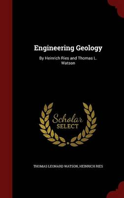 Engineering Geology By Heinrich Ries and Thomas L. Watson by Thomas Leonard Watson, Heinrich Ries