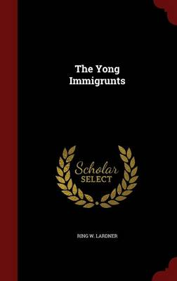 The Yong Immigrunts by Ring W Lardner