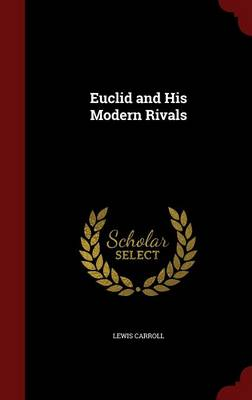 Euclid and His Modern Rivals by Lewis (Christ Church College, Oxford) Carroll