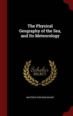 The Physical Geography of the Sea, and Its Meteorology by Matthew Fontaine Maury